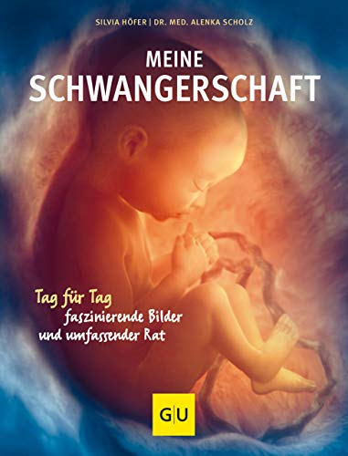 Meine Schwangerschaft: Tag für Tag faszinierende Bilder und umfassender Rat (GU Einzeltitel Partnerschaft & Familie)