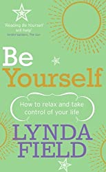 Be Yourself: How to Relax and Take Control of Your Life by Lynda Field (2007-02-27)