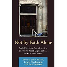 Not by Faith Alone: Social Services, Social Justice, and Faith-Based Organizations in the United States (English Edition)