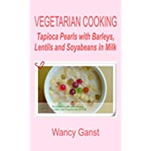 Vegetarian Cooking: Tapioca Pearls with Barleys, Lentils and Soyabeans in Milk (Vegetarian Cooking - Snacks or Desserts Book 66) (English Edition)