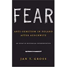 Fear: Anti-Semitism in Poland after Auschwitz: An Essay in Historical Interpretation by Jan T. Gross (6-Aug-2006) Hardcover