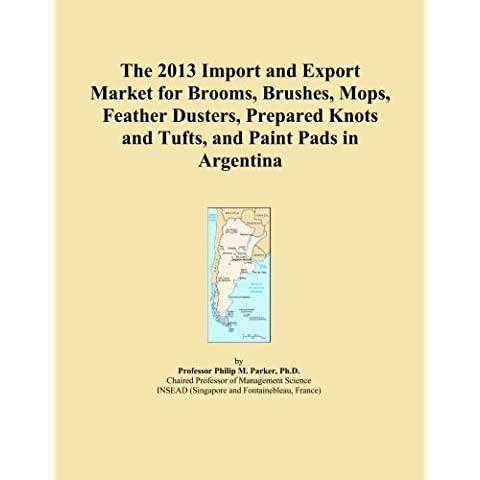 The 2013 Import and Export Market for Brooms, Brushes, Mops, Feather Dusters, Prepared Knots and Tufts, and Paint Pads in Argentina