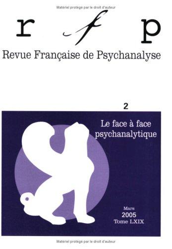Revue Française de Psychanalyse, Tome 69 -N° 2 : Le face à face psychanalytique