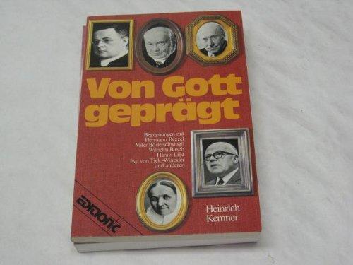 Von Gott geprägt. Begegnungen mit Hermann Bezzel, Vater Bodelschwingh, Wilhelm Busch, Hanns Lilje, Eva von Tiele-Winckler und anderen