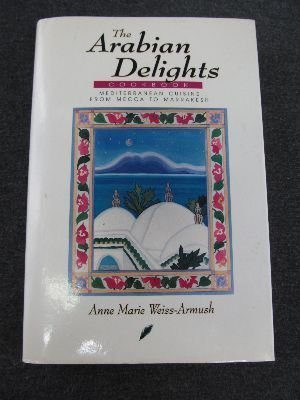 The Arabian Delights Cookbook: Mediterranean Cuisines from Mecca to Marrakesh by Weiss-Armush, Anne Marie (1994) Hardcover