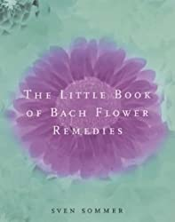 The Little Book Of Bach Flower Remedies by Sommer, Sven (May 2, 2002) Paperback