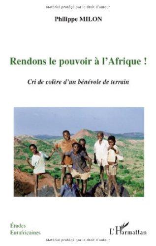 Rendons le pouvoir à l'Afrique ! : Cri de colère d'dun bénévole de terrain