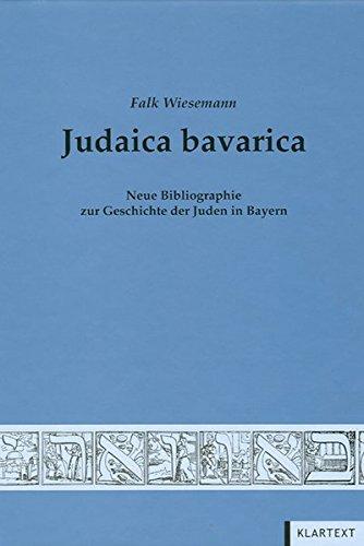 Judaica bavarica: Neue Bibliographie zur Geschichte der Juden in Bayern