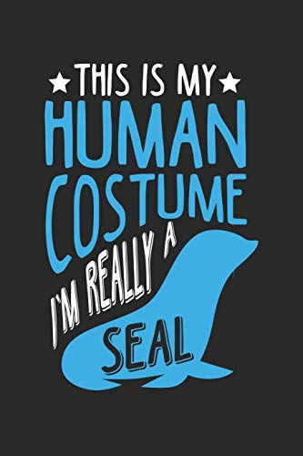 This Is My Human Costume I'm really a Seal: Meerestiere Kreaturen Notizbuch liniert DIN A5 - 120 Seiten für Notizen, Zeichnungen, Formeln | Organizer Schreibheft Planer Tagebuch (Ein Wortspiel Kostüm)