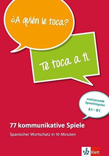 77 kommunikative Spiele: Spanischer Wortschatz in 10 Minuten . Buch + Online-Angebot (Spanische Sprache Aktivitäten)