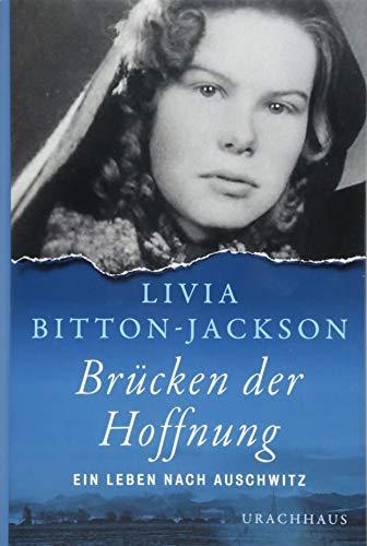 Brücken der Hoffnung: Ein Leben nach Auschwitz (Der Hoffnung Brücke)