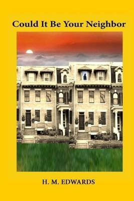 [(Could It Be Your Neighbor)] [By (author) H M Edwards] published on (June, 2014)