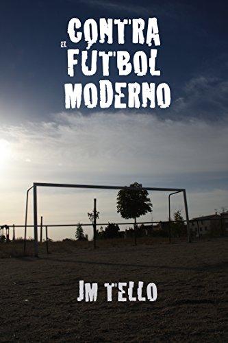 Contra el Fútbol Moderno por JM Tello