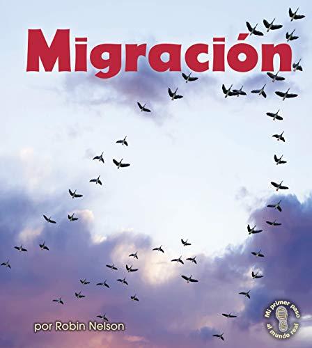 Migración (Migration) (Mi primer paso al mundo real — Descubriendo los ciclos de la naturaleza (First Step Nonfiction — Discovering Nature's Cycles)) (English Edition)