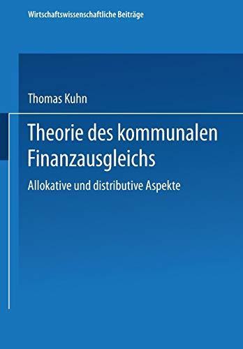 Theorie des kommunalen Finanzausgleichs: Allokative Und Distributive Aspekte (Wirtschaftswissenschaftliche Beiträge) (German Edition)
