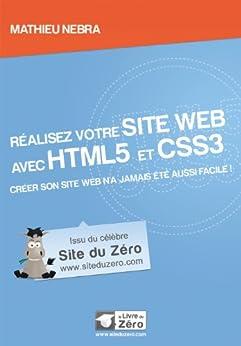 Réalisez votre site web avec HTML5 et CSS3 (Livre du Zéro) par [Nebra, Mathieu]