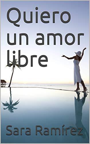 Quiero un amor libre de Sara Ramírez