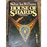 House of Shards - Walter Jon Williams