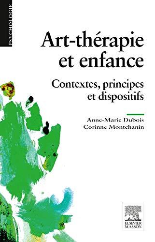 Art-thérapie et enfance: Contextes, principes et dispositifs par Anne-Marie Dubois
