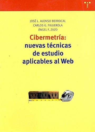 Cibermetría: nuevas técnicas de estudio aplicables al Web (Biblioteconomía y Administración Cultural) por José L. Alonso Berrocal
