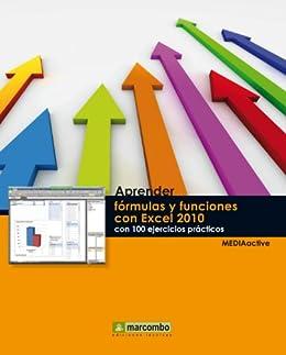 Aprender fórmulas y funciones con Excel 2010 con 100 ejercicios prácticos (Aprender... con 100 ejercicios prácticos) de [MEDIAactive]
