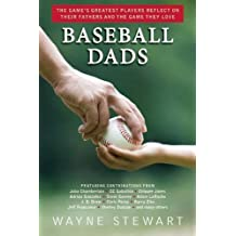 Baseball Dads: The Game's Greatest Players Reflect on Their Fathers and the Game They Love by Wayne Stewart (5-May-2015) Paperback