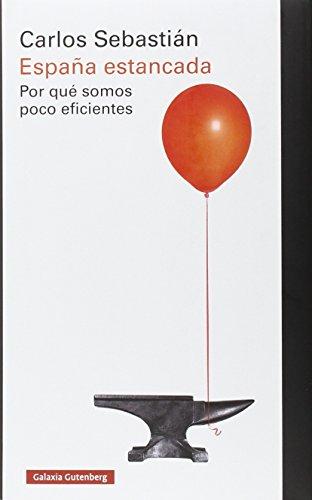 España estancada. Por qué somos poco eficientes por Carlos Sebastián Gascón