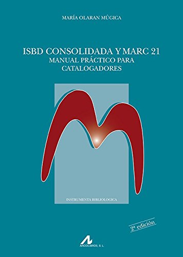 ISBD consolidada y Marc 21. Manual práctico para catalogadores (Instrumenta Bibliológica) por María Olaran Múgica