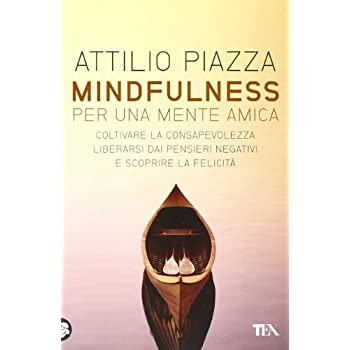 Mindfulness. Per Una Mente Amica. Coltivare La Consapevolezza, Liberarsi Dai Pensieri Negativi E Scoprire La Felicità