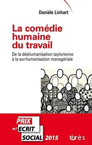 La comédie humaine du travail : De la déshumanisation taylorienne à la sur-humanisation managériale