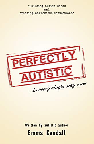 Perfectly Autistic:  Post Diagnostic Support for Parents of ASD Children: Building Autism Bonds and Creating Harmonious Connections (English Edition)