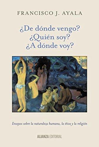 ¿De dónde vengo? ¿Quién soy? ¿A dónde voy? (Alianza Ensayo) por Francisco J. Ayala