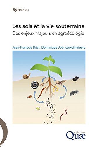 Les sols et la vie souterraine: Des enjeux majeurs en agroécologie (Synthèses)