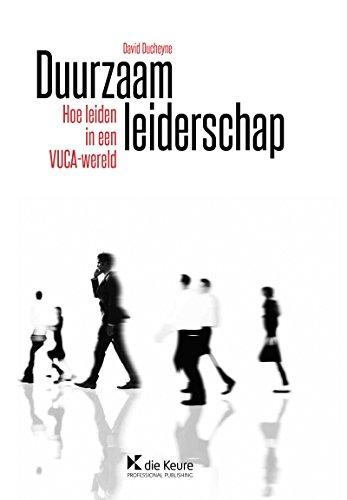 Duurzaam leiderschap: Hoe leiden in een VUCA-wereld (Dutch Edition)