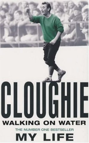 Cloughie: Walking on Water, My Life
