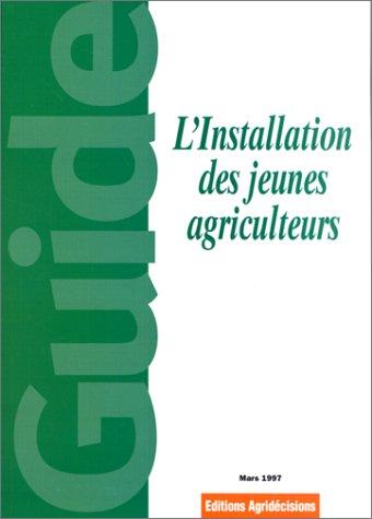 L'installation des jeunes agriculteurs : Guide par Jacques Blanchet