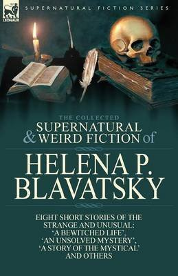 [The Collected Supernatural and Weird Fiction of Helena P. Blavatsky : Eight Short Stories of the Strange and Unusual-'a Bewitched Life', 'an Unsolved M] (By (author) Helena P Blavatsky) [published: April, 2014]