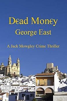Dead Money: An Inspector Mowgley Murder Mystery (Jack Mowgley Murder Mysteries Book 3) by [East, George]