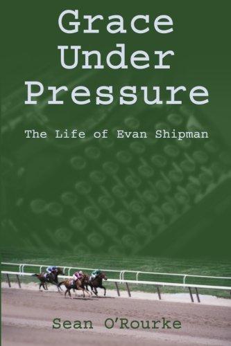 Grace Under Pressure: The Life of Evan Shipman