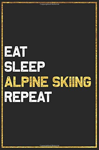 Eat Sleep Alpine Skiing Repeat Sport Gift Idea: Alpine Skiing College Ruled Notebook / Journal Gift, 101 Pages, 6x9, Soft Cover, Matte Finish