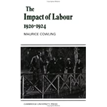 Impact of Labour 1920-1924: The Beginning of Modern British Politics (Cambridge Studies in the History and Theory of Politics)