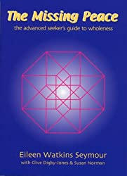 The Missing Peace: The Advanced Seeker's Guide to Wholeness