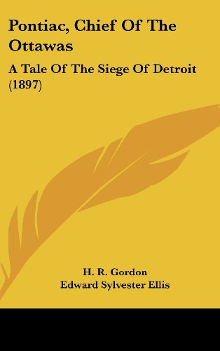 Pontiac, Chief of the Ottawas: A Tale of the Siege of Detroit (1897)