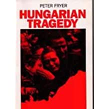 Hungarian Tragedy: And Other Writings on the 1956 Hungarian Revolution