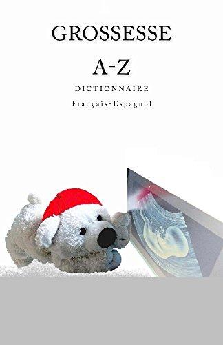 Grossesse A-Z Dictionnaire Francais - Espagnol por Edita Ciglenecki