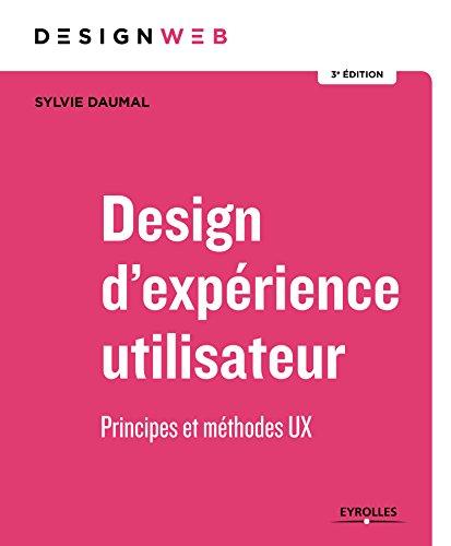 Design d'expérience utilisateur: Principes et méthodes UX par Sylvie Daumal