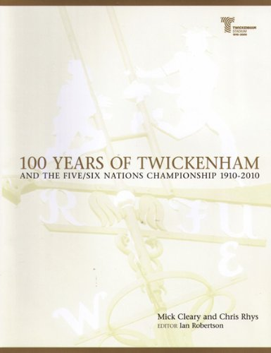 100 Years of Twickenham: and the Five/Six Nations Championship 1910-2010 por Mick Cleary