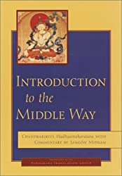 Introduction to the Middle Way: Chandrakirti's Madhyamakavatara with Commentary by Jamgön Mipham