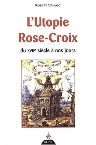 L'Utopie Rose-Croix, du XVIIe siècle à nos jours