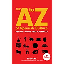 The A to Z of Spanish Culture: A Condensed Look at Life in Spain. Third edition